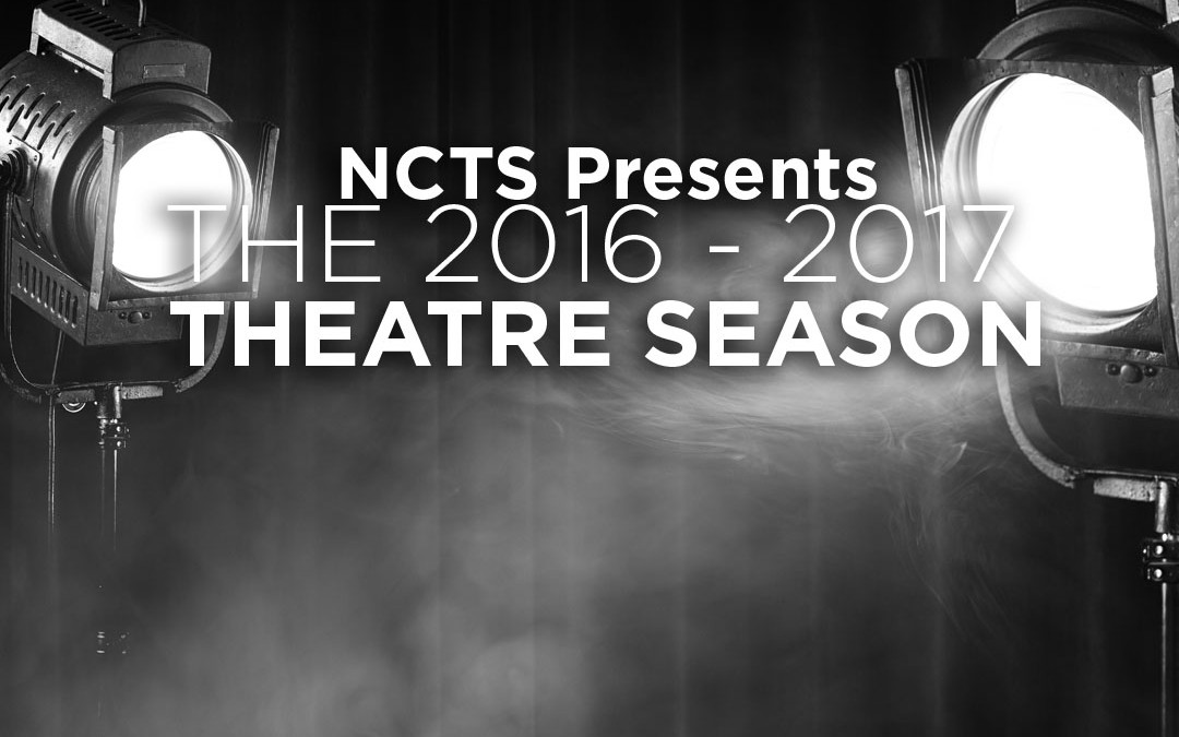 NCTS Presents, 2016-2017 Theatre Season